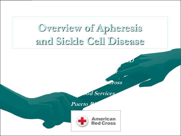 Overview of Apheresisand Sickle Cell Disease    Raúl H. Morales-Borges, MD         Medical Director       American Red Cro...