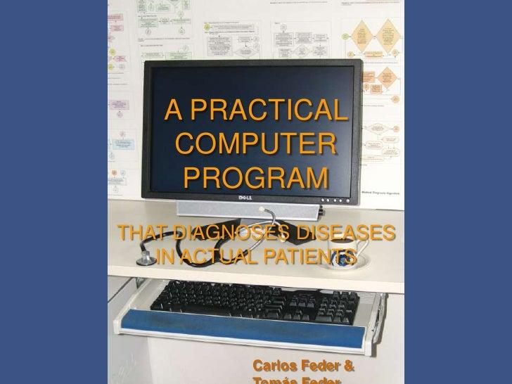 A PRACTICAL     COMPUTER     PROGRAM THAT DIAGNOSES DISEASES    IN ACTUAL PATIENTS                Carlos Feder &