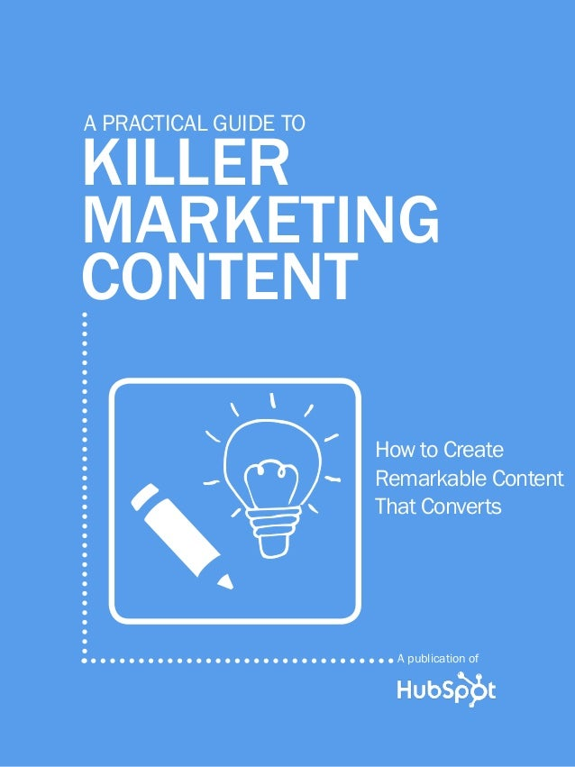 1www.Hubspot.comShare This Ebook!GUIDE TO KILLER MARKETING CONTENTKillermarketingContentA practical guide toHow to CreateR...