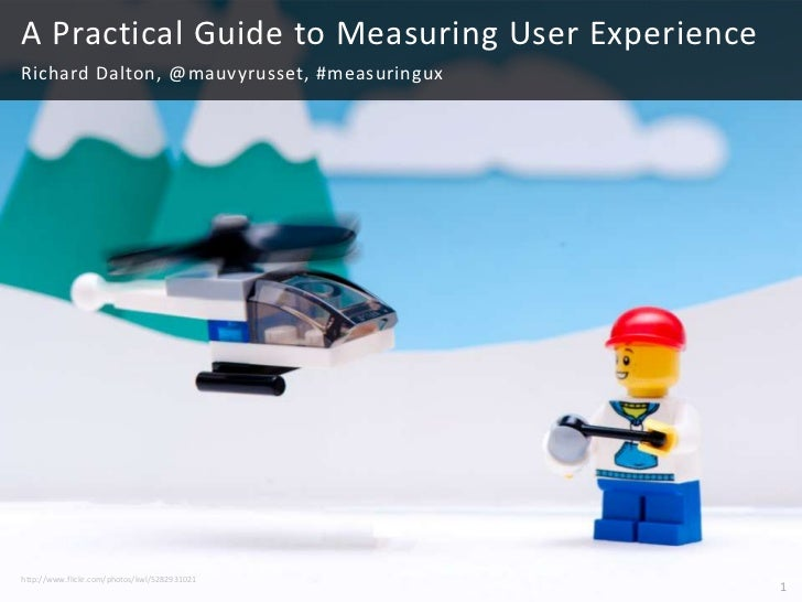 1<br />A Practical Guide to Measuring User Experience<br />Richard Dalton, @mauvyrusset, #measuringux<br />http://www.flic...