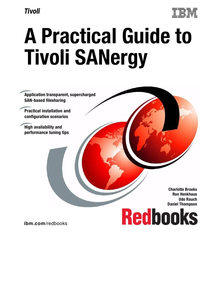 A Practical Guide toTivoli SANergyApplication transparent, superchargedSAN-based filesharingPractical installation andconf...