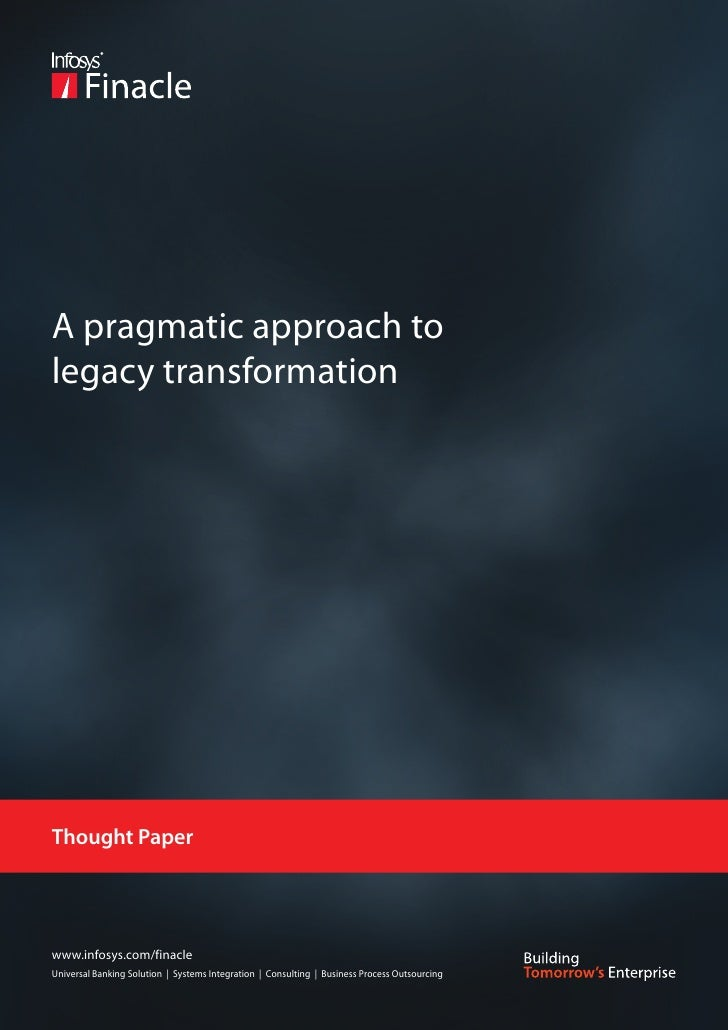 A pragmatic approach tolegacy transformationThought Paperwww.infosys.com/finacleUniversal Banking Solution | Systems Integ...
