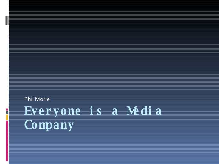Everyone is a Media Company Phil Morle