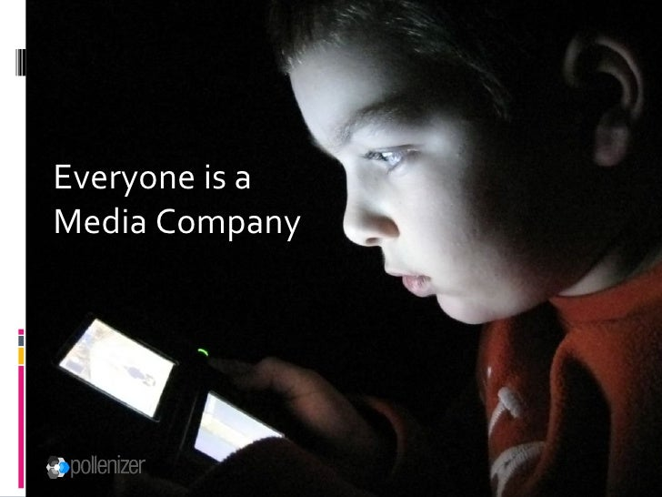 Everyone is a  Media Company