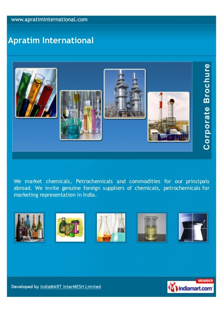 Apratim International We market chemicals, Petrochemicals and commodities for our principals abroad. We invite genuine for...