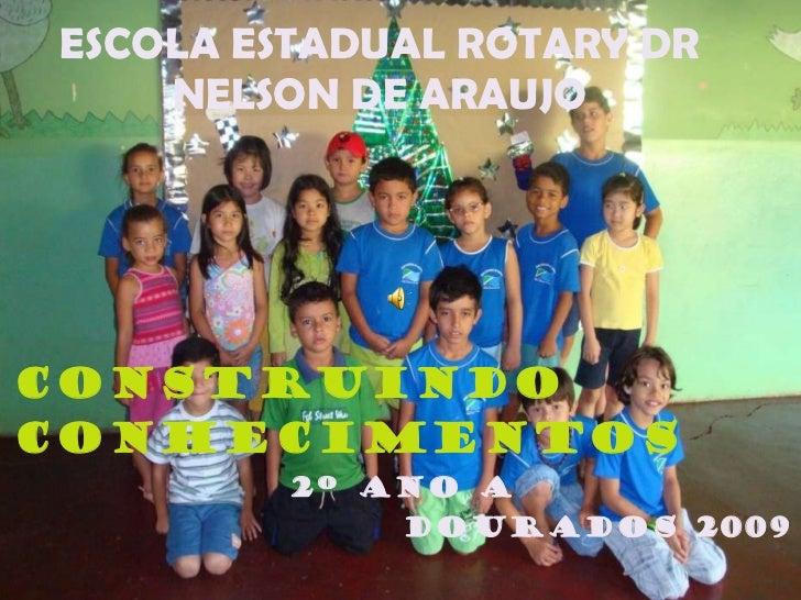 ESCOLA ESTADUAL ROTARY DR NELSON DE ARAUJO Construindo conhecimentos 2º ANO A DOURADOS 2009