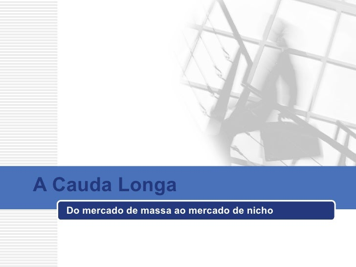 A Cauda Longa Do mercado de massa ao mercado de nicho