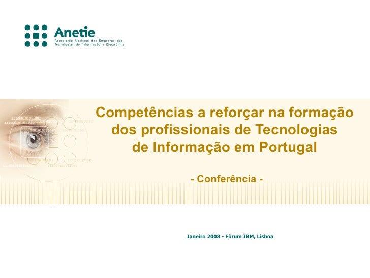 Competências a reforçar na formação   dos profissionais de Tecnologias     de Informação em Portugal               - Confe...