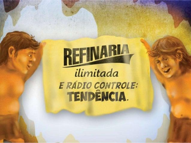 Refinaria Iltda. e Radio Controle: Tendencia
