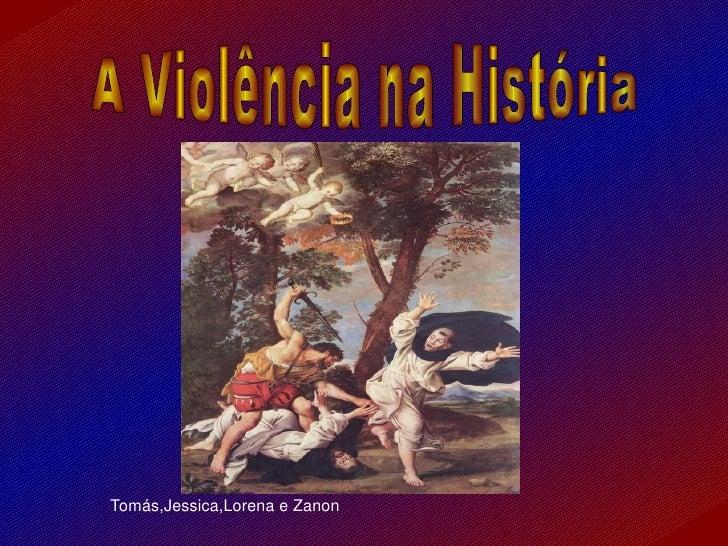 Tomás,Jessica,Lorena e Zanon A Violência na História