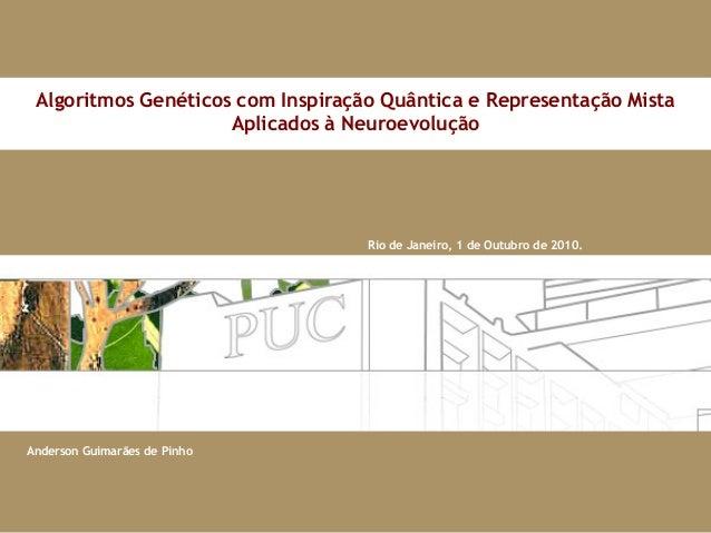 1 Rio de Janeiro, 1 de Outubro de 2010. Algoritmos Genéticos com Inspiração Quântica e Representação Mista Aplicados à Neu...