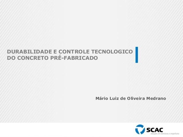 Mário Luiz de Oliveira Medrano DURABILIDADE E CONTROLE TECNOLOGICO DO CONCRETO PRÉ-FABRICADO