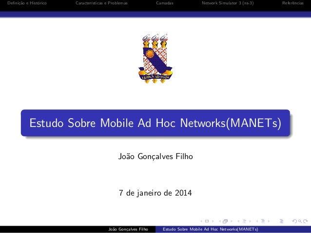 Defini¸˜o e Hist´rico ca o  Caracter´ ısticas e Problemas  Camadas  Network Simulator 3 (ns-3)  Estudo Sobre Mobile Ad Hoc ...