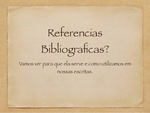 Referencias  Bibliograficas?  Vamos ver para que ela serve e como utilizamos em  nossas escritas.