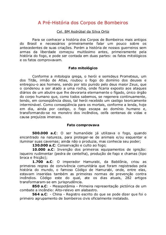 A Pré-História dos Corpos de Bombeiros Cel. BM Asdrúbal da Silva Ortiz Para se conhecer a história dos Corpos de Bombeiros...