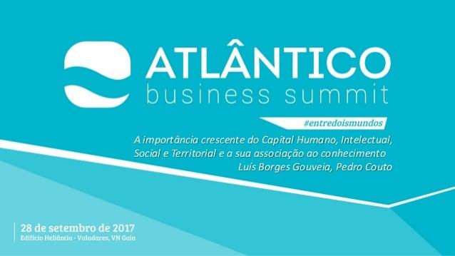 A importância crescente do Capital Humano, Intelectual, Social e Territorial e a sua associação ao conhecimento Luís Borge...
