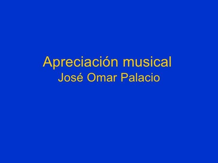 Apreciación musical   José Omar Palacio