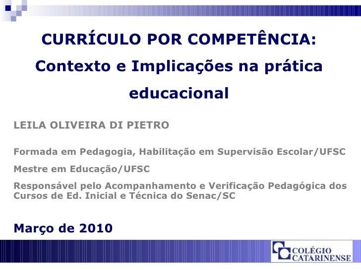 CURRÍCULO POR COMPETÊNCIA: Contexto e Implicações na prática educacional LEILA OLIVEIRA DI PIETRO Formada em Pedagogia, Ha...