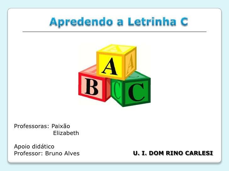 Professoras: Paixão             ElizabethApoio didáticoProfessor: Bruno Alves   U. I. DOM RINO CARLESI