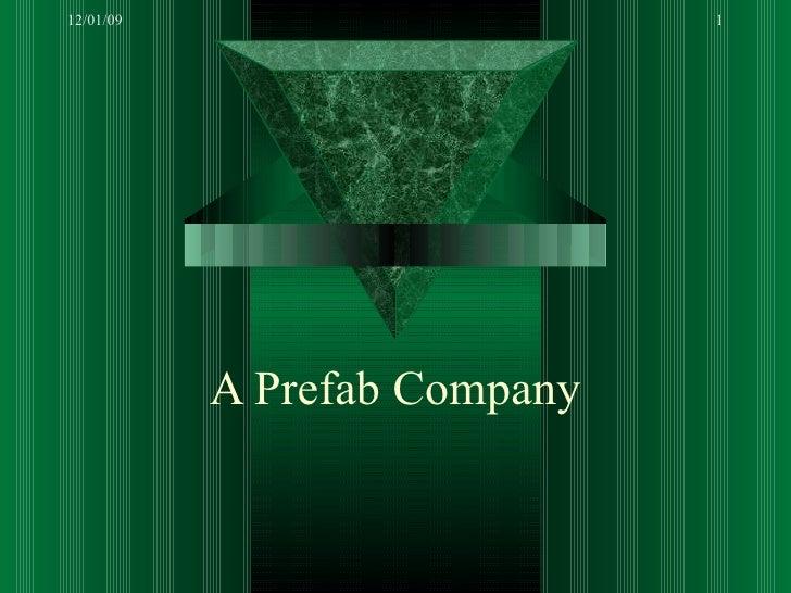 A Prefab Company 12/01/09
