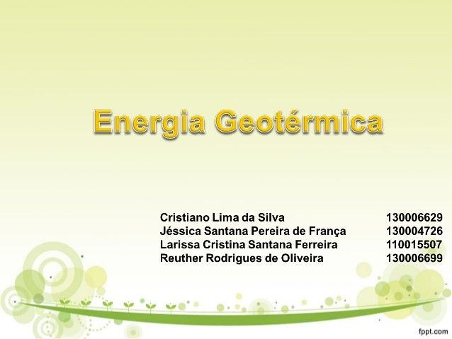 • Geo significa terra, e térmica corresponde ao calor. • Energia obtida a partir do calor proveniente da Terra. • É a ener...