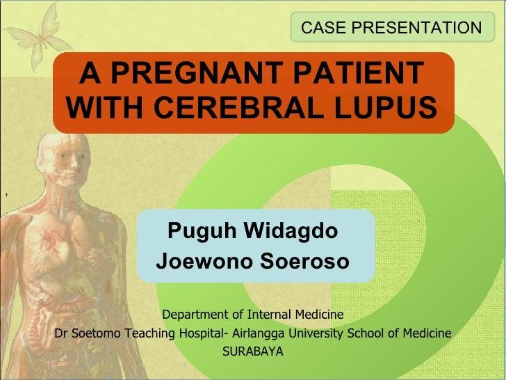 A PREGNANT PATIENT WITH CEREBRAL LUPUS Puguh Widagdo Joewono Soeroso , CASE PRESENTATION Department of Internal Medicine D...