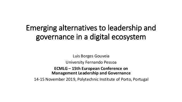 Emerging alternatives to leadership and governance in a digital ecosystem Luis Borges Gouveia University Fernando Pessoa E...