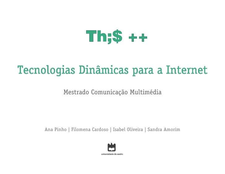 Tecnologias Dinâmicas para a Internet             Mestrado Comunicação Multimédia     Ana Pinho | Filomena Cardoso | Isabe...