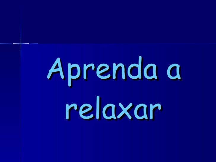 Aprenda a relaxar