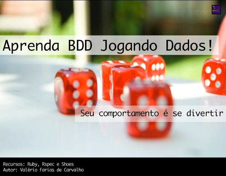 Aprenda BDD Jogando Dados!    SEU COMPORTAMENTO É SE DIVERTIR    Primeira Edição