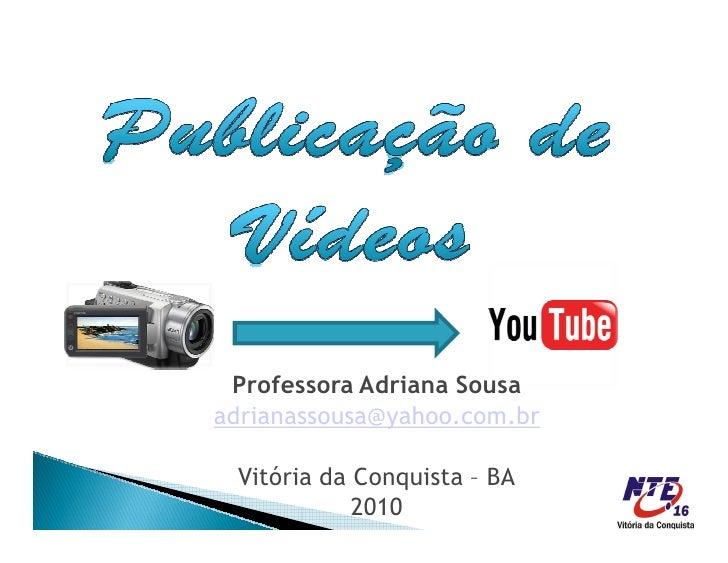 Professora Adriana Sousa adrianassousa@yahoo.com.br   Vitória da Conquista ² BA             2010