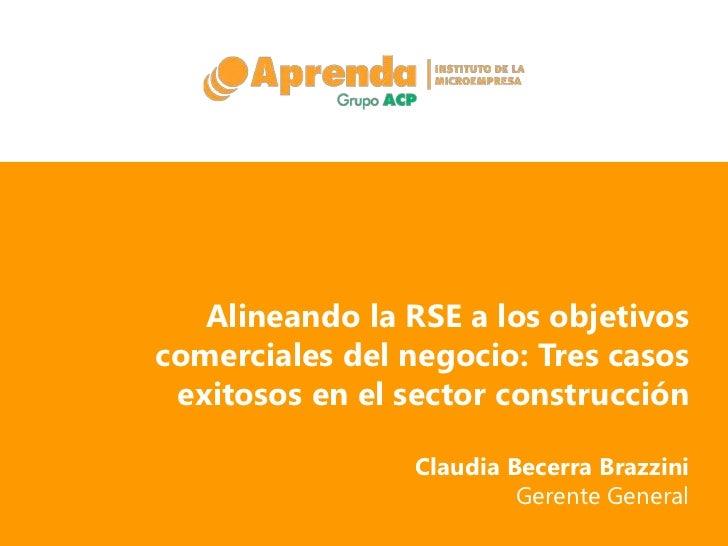 Alineando la RSE a los objetivoscomerciales del negocio: Tres casos exitosos en el sector construcción                 Cla...
