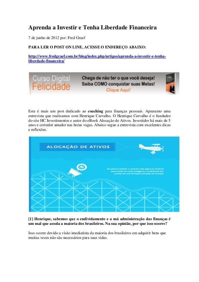 Aprenda a Investir e Tenha Liberdade Financeira7 de junho de 2012 por: Fred GraefPARA LER O POST ON LINE, ACESSE O ENDEREÇ...