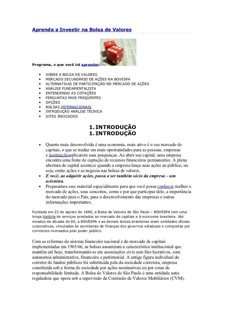Aprenda a Investir na Bolsa de ValoresPrograma, o que você irá aprender:   •   SOBRE A BOLSA DE VALORES   •   MERCADO SECU...