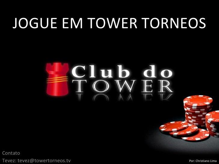 JOGUE EM TOWER TORNEOS Contato Tevez: tevez@towertorneos.tv Por: Christiano Lima