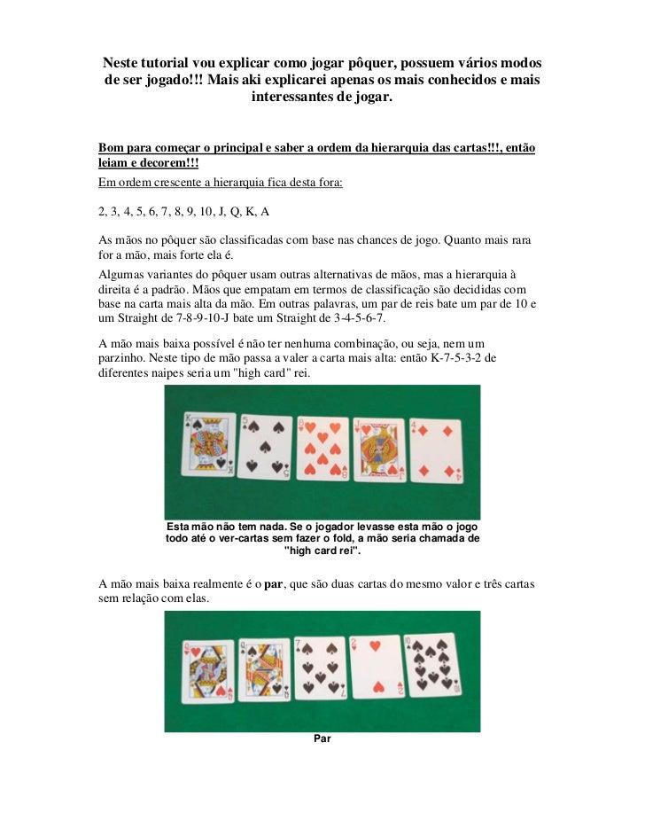 Neste tutorial vou explicar como jogar pôquer, possuem vários modos de ser jogado!!! Mais aki explicarei apenas os mais co...