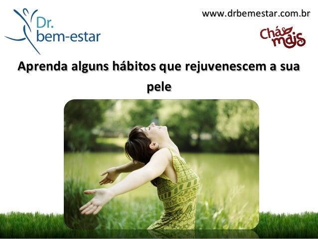 www.drbemestar.com.brAprenda alguns hábitos que rejuvenescem a sua                    pele