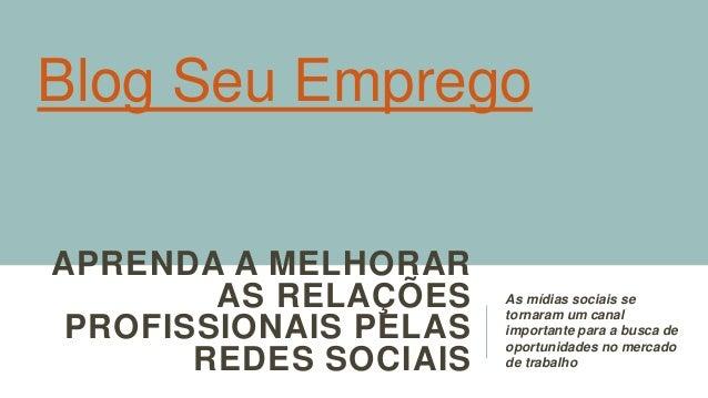 APRENDA A MELHORAR AS RELAÇÕES PROFISSIONAIS PELAS REDES SOCIAIS As mídias sociais se tornaram um canal importante para a ...