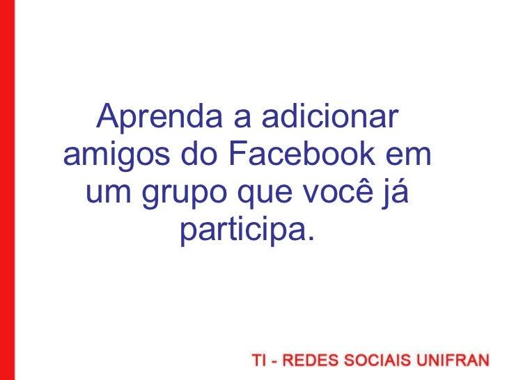 Aprenda a adicionar amigos do Facebook em um grupo que você já participa.