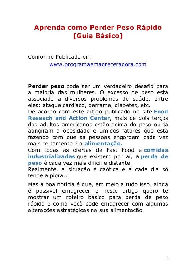 1 Aprenda como Perder Peso Rápido [Guia Básico] Conforme Publicado em: www.programaemagreceragora.com Perder peso pode ser...