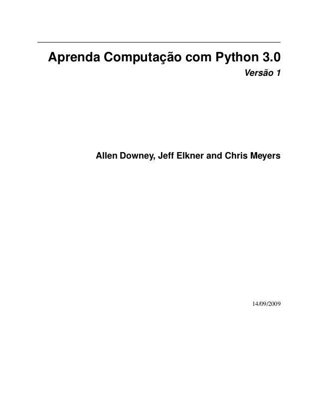 Aprenda Computação com Python 3.0 Versão 1 Allen Downey, Jeff Elkner and Chris Meyers 14/09/2009