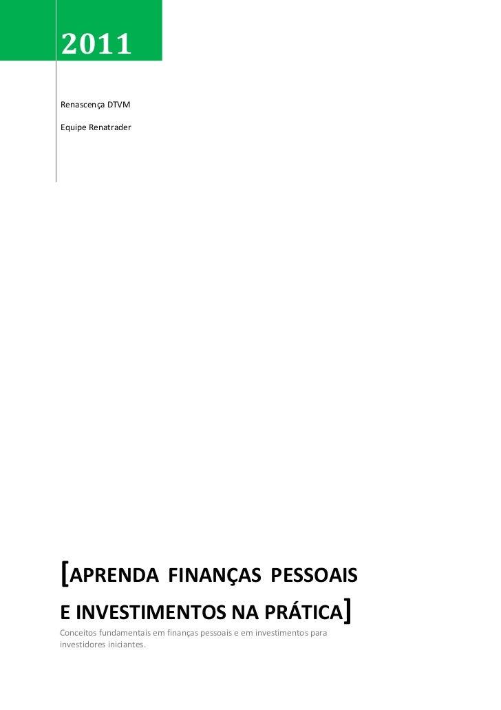 2011Renascença DTVMEquipe Renatrader[APRENDA                   FINANÇAS PESSOAISE INVESTIMENTOS NA PRÁTICA]Conceitos funda...