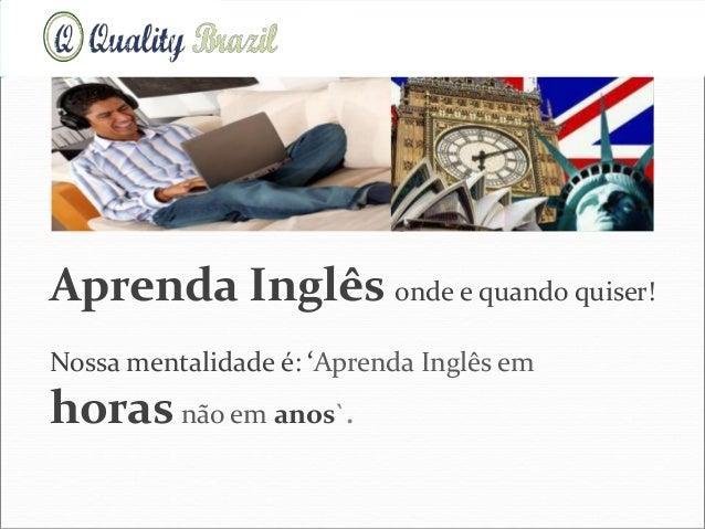 Aprenda Inglês onde e quando quiser! Nossa mentalidade é: 'Aprenda Inglês em horasnão em anos`. Corporate