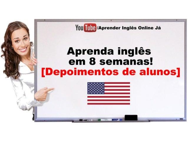 Se você quer realmente saber como aprender inglês em apenas 8 semanas.... Fique atento, pois no próximo slide eu vou final...