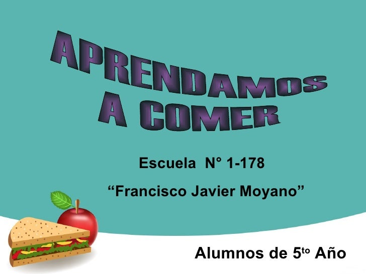 """APRENDAMOS  A COMER Alumnos de 5 to  Año Escuela  N° 1-178  """" Francisco Javier Moyano"""""""
