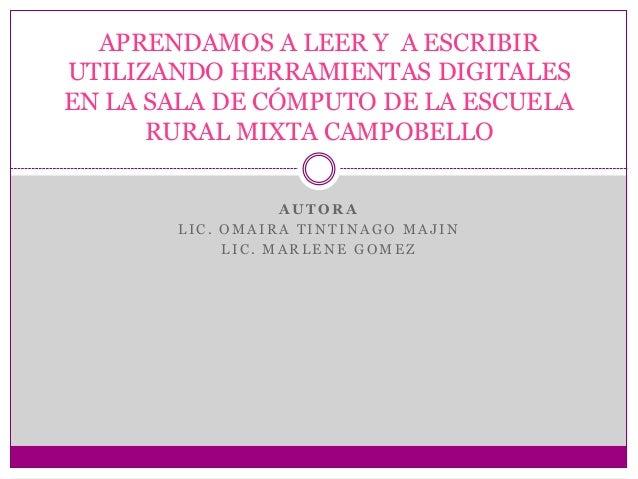 APRENDAMOS A LEER Y A ESCRIBIR UTILIZANDO HERRAMIENTAS DIGITALES EN LA SALA DE CÓMPUTO DE LA ESCUELA RURAL MIXTA CAMPOBELL...