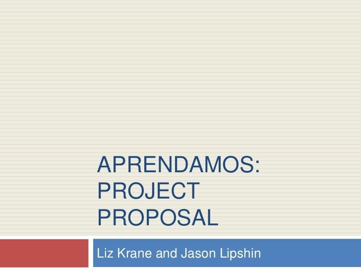 Aprendamos: ProjectProposal<br />Liz Krane and Jason Lipshin<br />