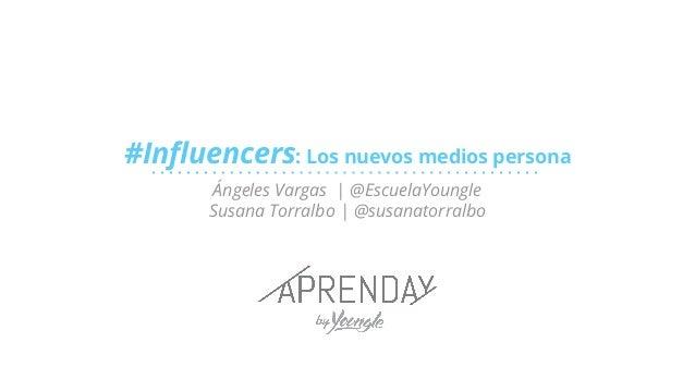 #Influencers: Los nuevos medios persona Ángeles Vargas | @EscuelaYoungle Susana Torralbo | @susanatorralbo