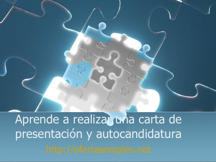 Aprende a realizar una carta de presentación y autocandidatura http://ofertasempleo.net