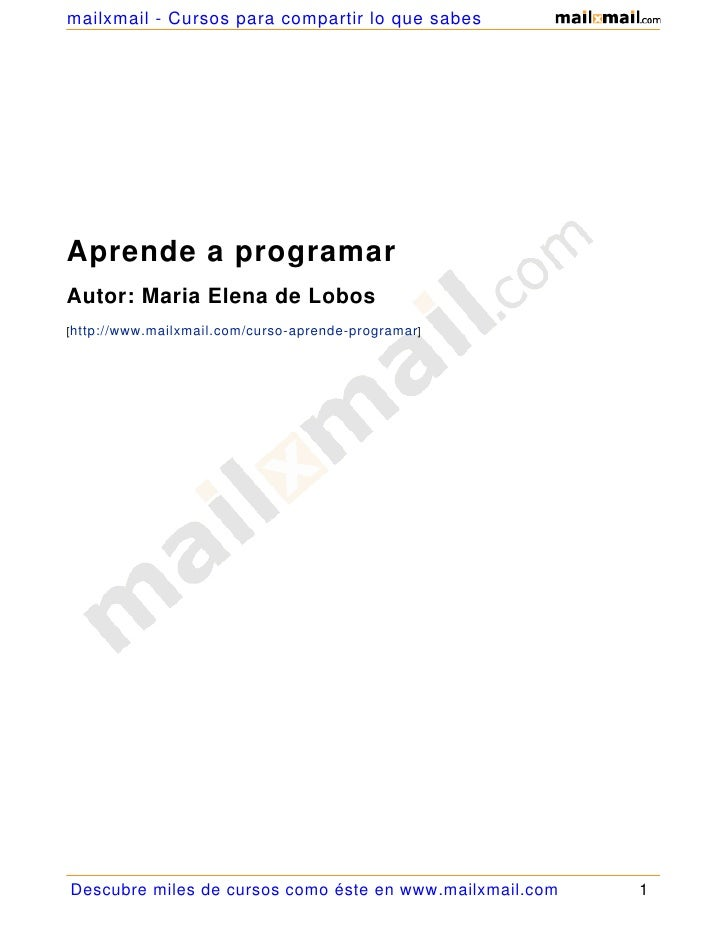 mailxmail - Cursos para compartir lo que sabes     Aprende a programar Autor: Maria Elena de Lobos [http://www.mailxmail.c...